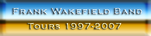 Frank Wakefield Band Tours 1997 - 2007 Official Version. This page is the Official Jim Moss list of all the performances between 1997 and 2007.